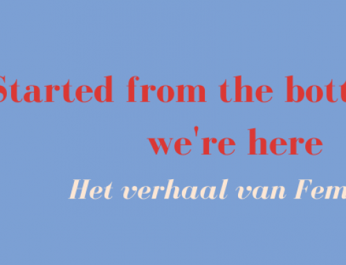 Started from the bottom now we're here: Het verhaal van Feminer